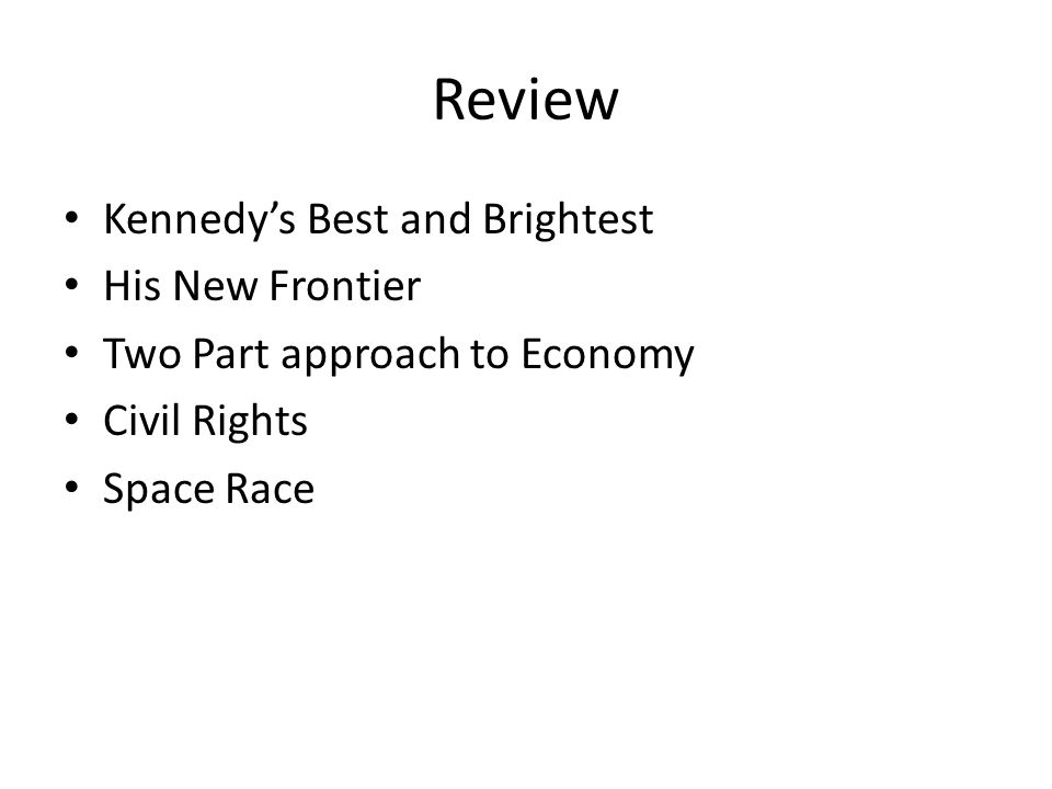 Review Kennedy's Best and Brightest His New Frontier Two Part approach to Economy Civil Rights Space Race