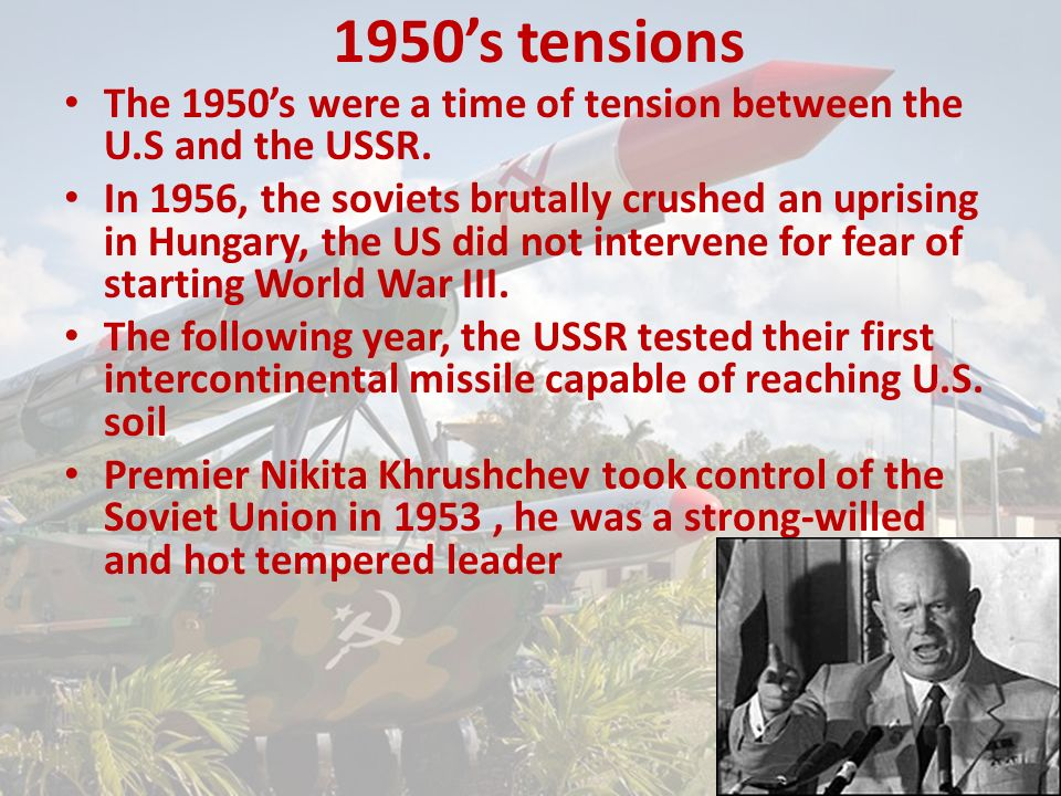 1950's tensions The 1950's were a time of tension between the U.S and the USSR.