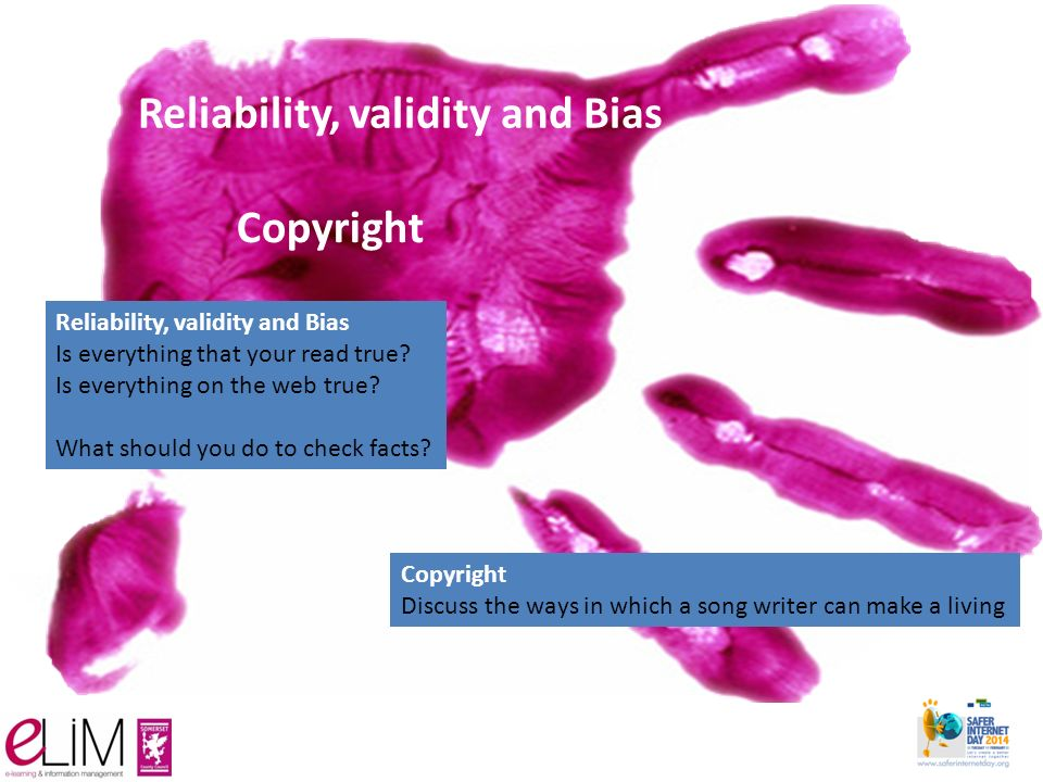 Reliability, validity and Bias Copyright Reliability, validity and Bias Is everything that your read true.