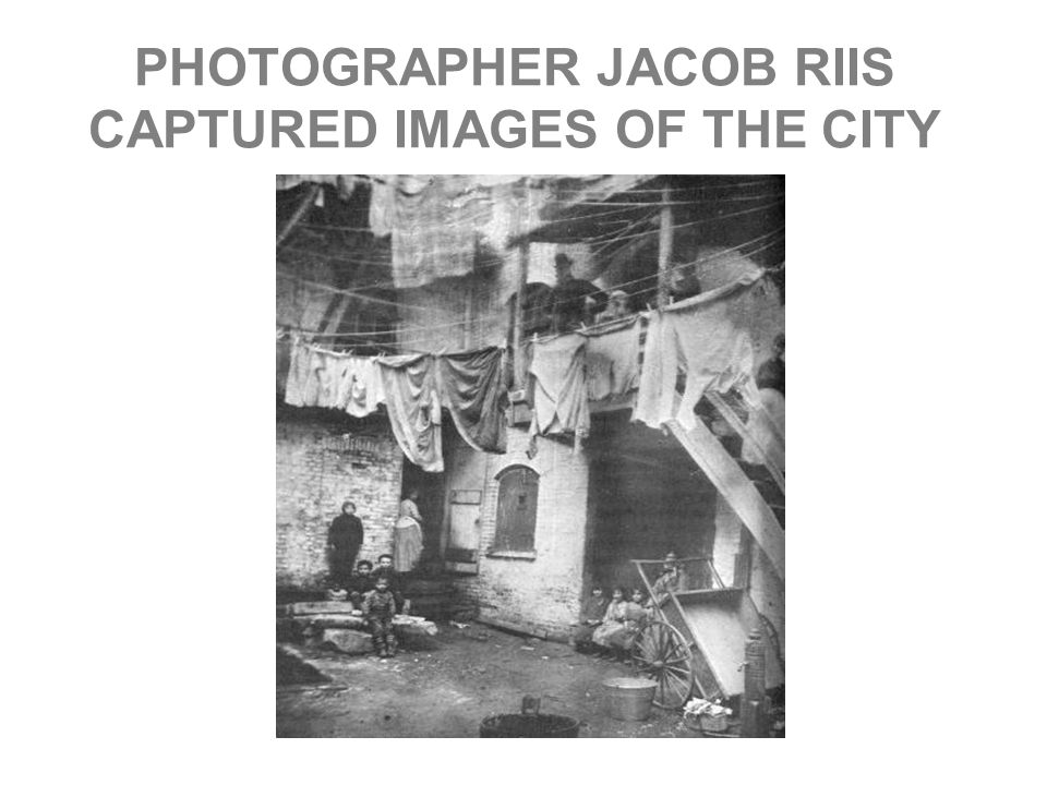 PHOTOGRAPHER JACOB RIIS CAPTURED IMAGES OF THE CITY