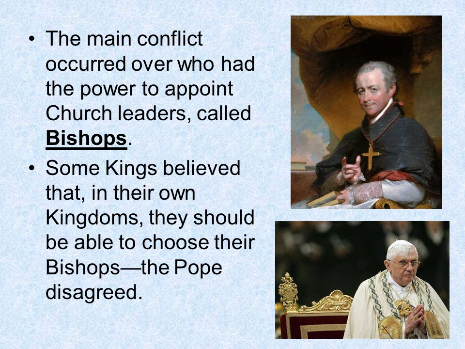 The main conflict occurred over who had the power to appoint Church leaders, called Bishops.