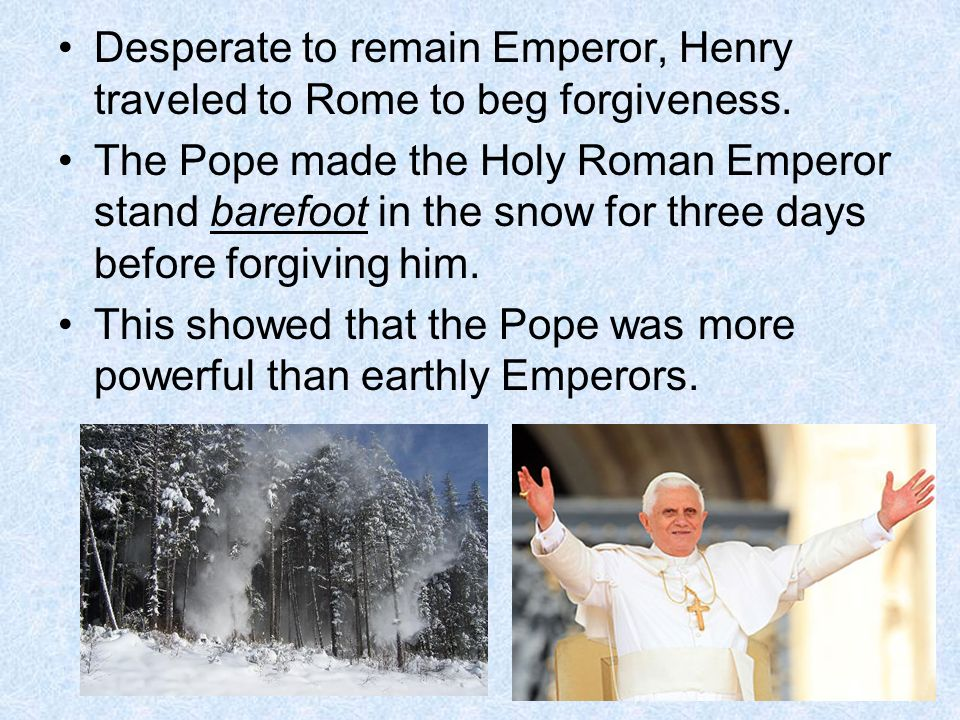 Desperate to remain Emperor, Henry traveled to Rome to beg forgiveness.