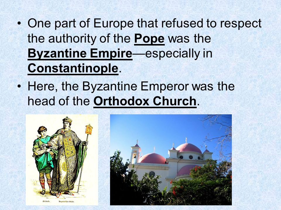 One part of Europe that refused to respect the authority of the Pope was the Byzantine Empire—especially in Constantinople.