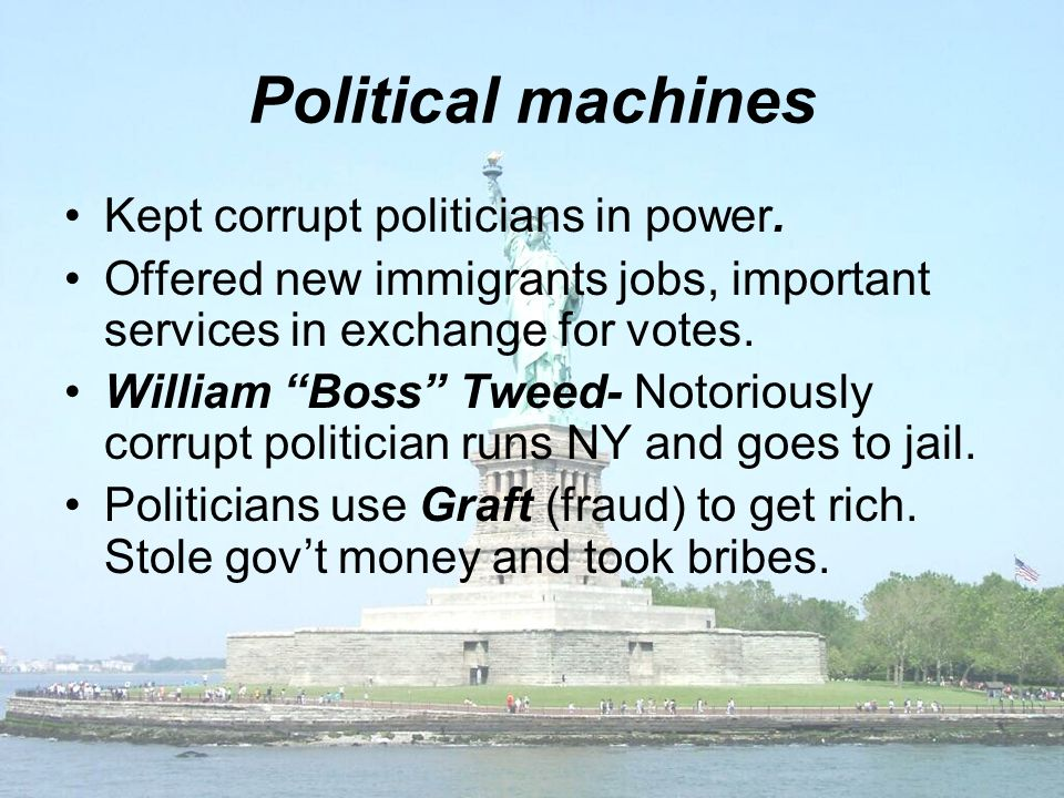 Political machines Kept corrupt politicians in power.