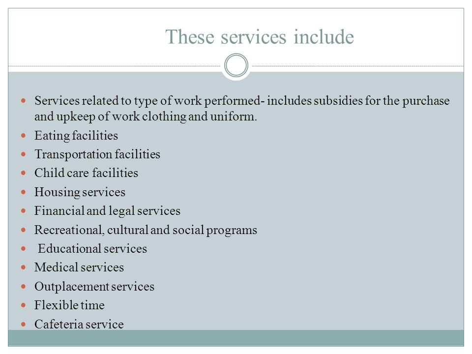 These services include Services related to type of work performed- includes subsidies for the purchase and upkeep of work clothing and uniform.