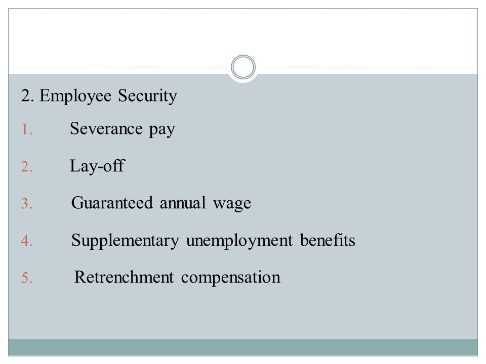 2. Employee Security 1. Severance pay 2. Lay-off 3.