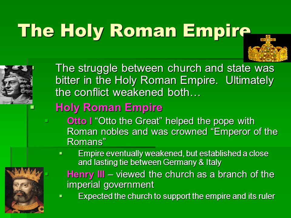 The Holy Roman Empire  The struggle between church and state was bitter in the Holy Roman Empire.