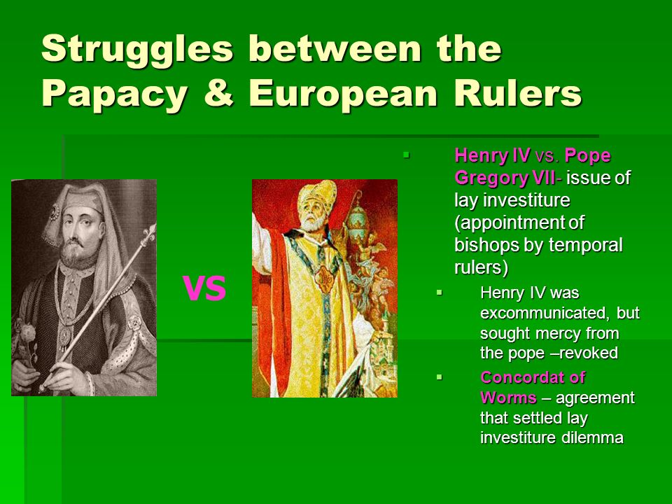 Struggles between the Papacy & European Rulers  Henry IV vs.