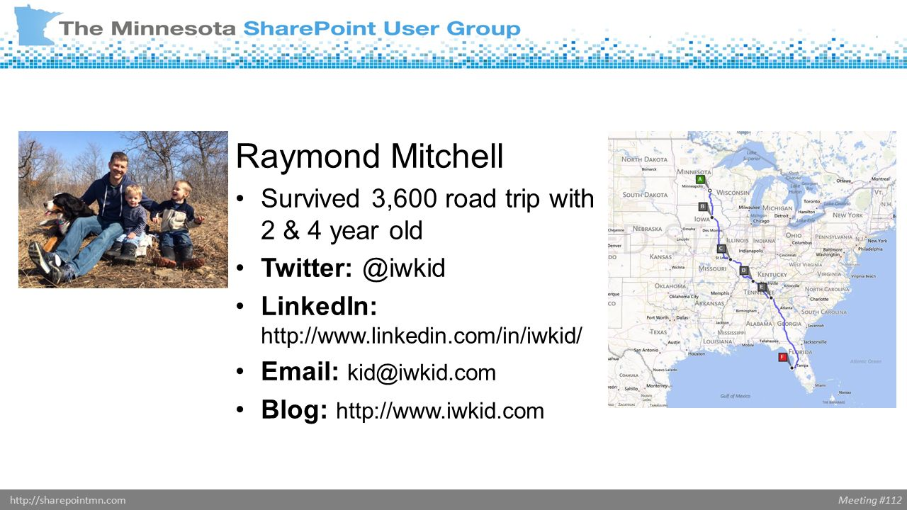 Meeting #112http://sharepointmn.com Raymond Mitchell Survived 3,600 road trip with 2 & 4 year old LinkedIn:     Blog: