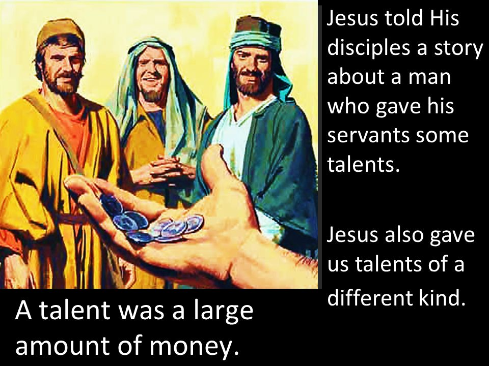 A talent was a large amount of money.