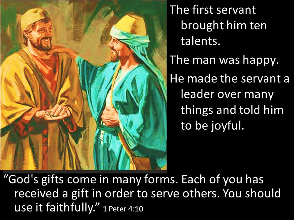 God s gifts come in many forms. Each of you has received a gift in order to serve others.