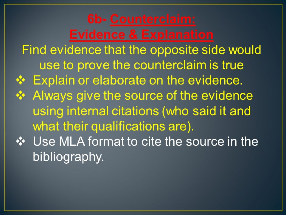 6b- Counterclaim: Evidence & Explanation Find evidence that the opposite side would use to prove the counterclaim is true  Explain or elaborate on the evidence.