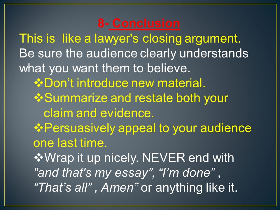 8- Conclusion This is like a lawyer s closing argument.