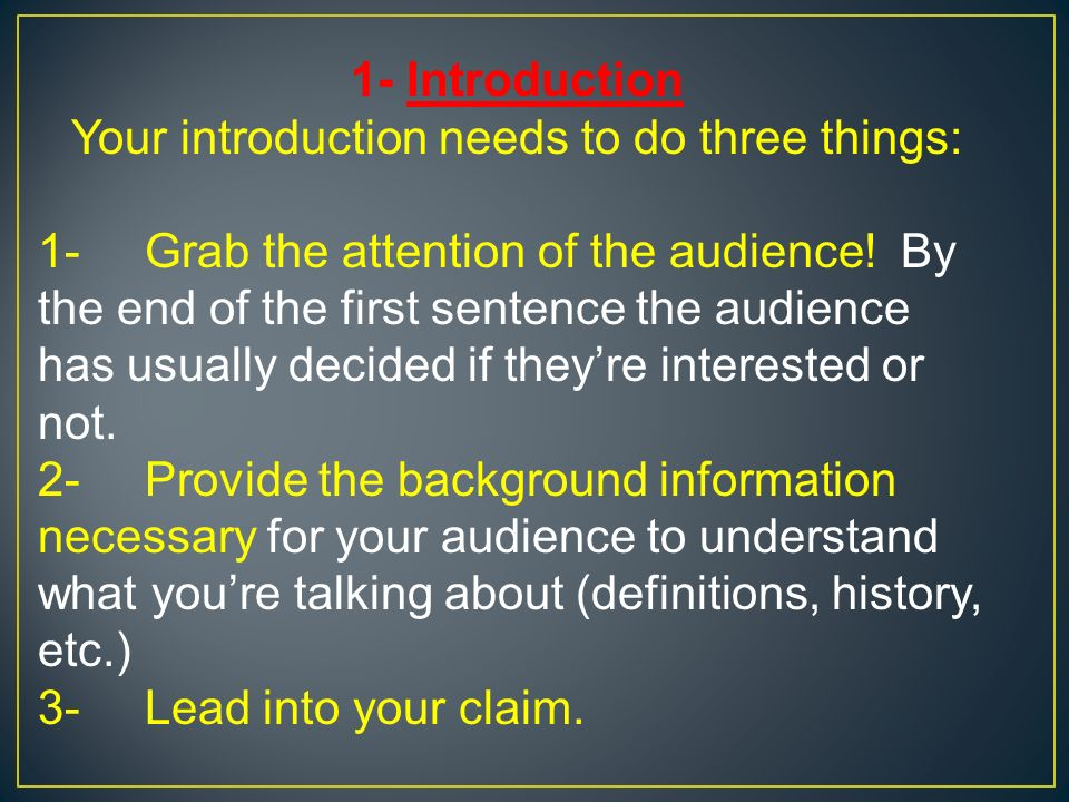 1- Introduction Your introduction needs to do three things: 1-Grab the attention of the audience.