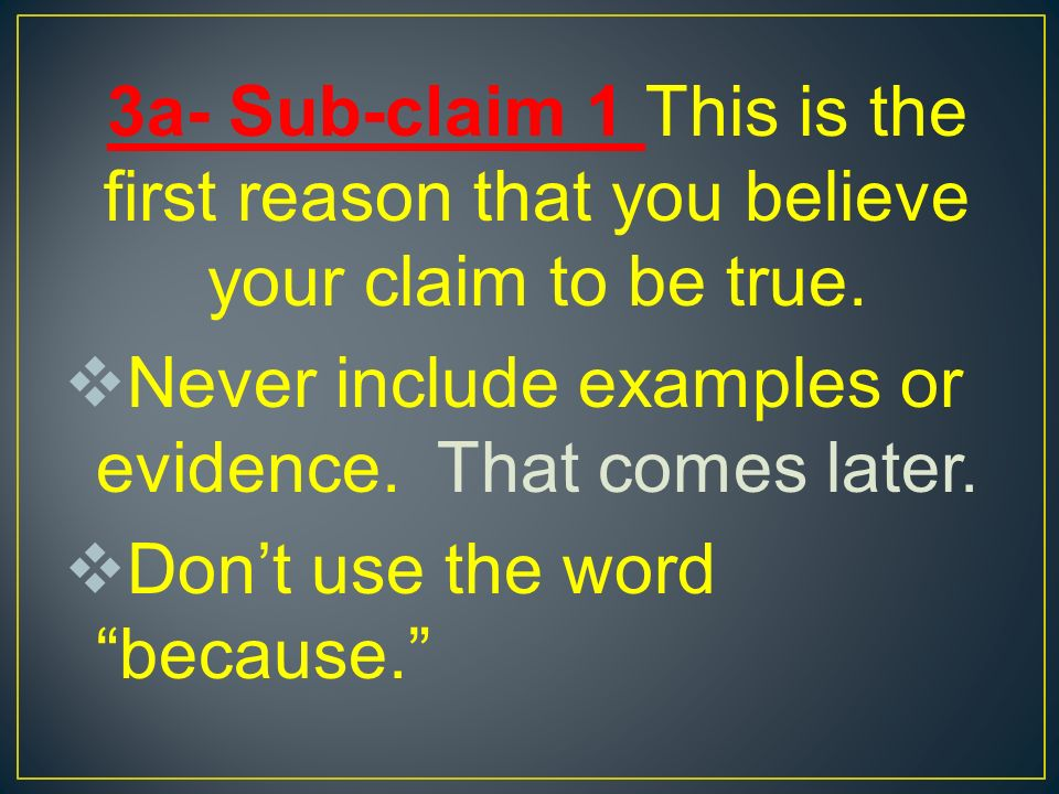 3a- Sub-claim 1 This is the first reason that you believe your claim to be true.