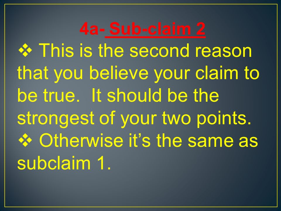 4a- Sub-claim 2  This is the second reason that you believe your claim to be true.
