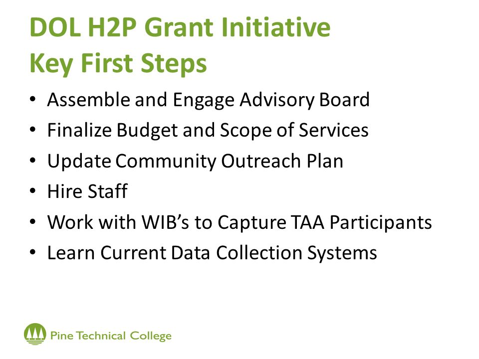 DOL H2P Grant Initiative Key First Steps Assemble and Engage Advisory Board Finalize Budget and Scope of Services Update Community Outreach Plan Hire Staff Work with WIB's to Capture TAA Participants Learn Current Data Collection Systems
