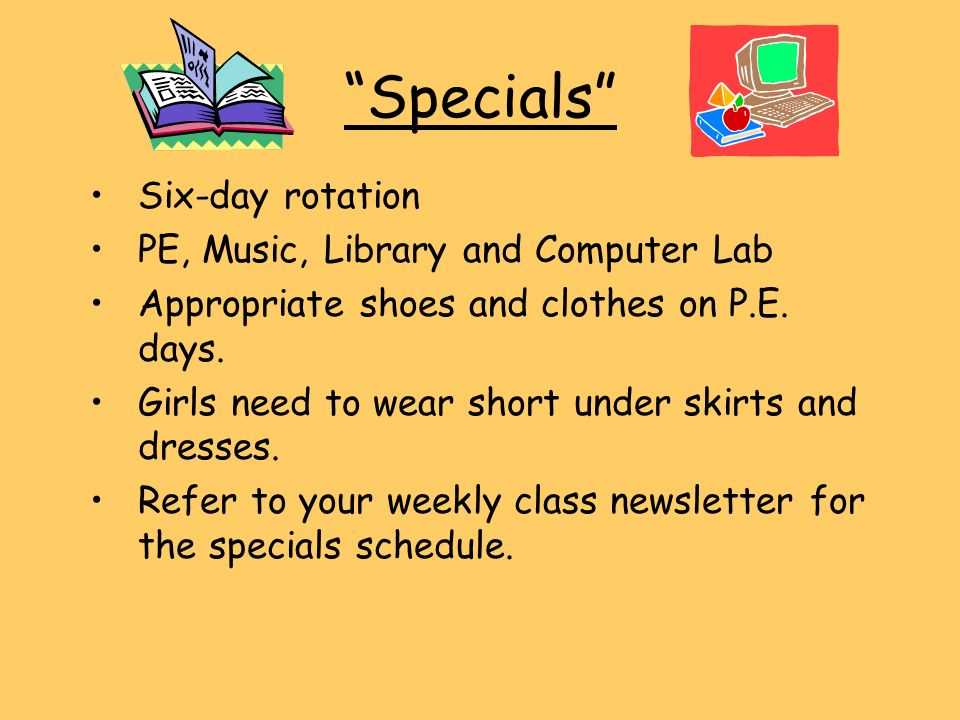 Specials Six-day rotation PE, Music, Library and Computer Lab Appropriate shoes and clothes on P.E.