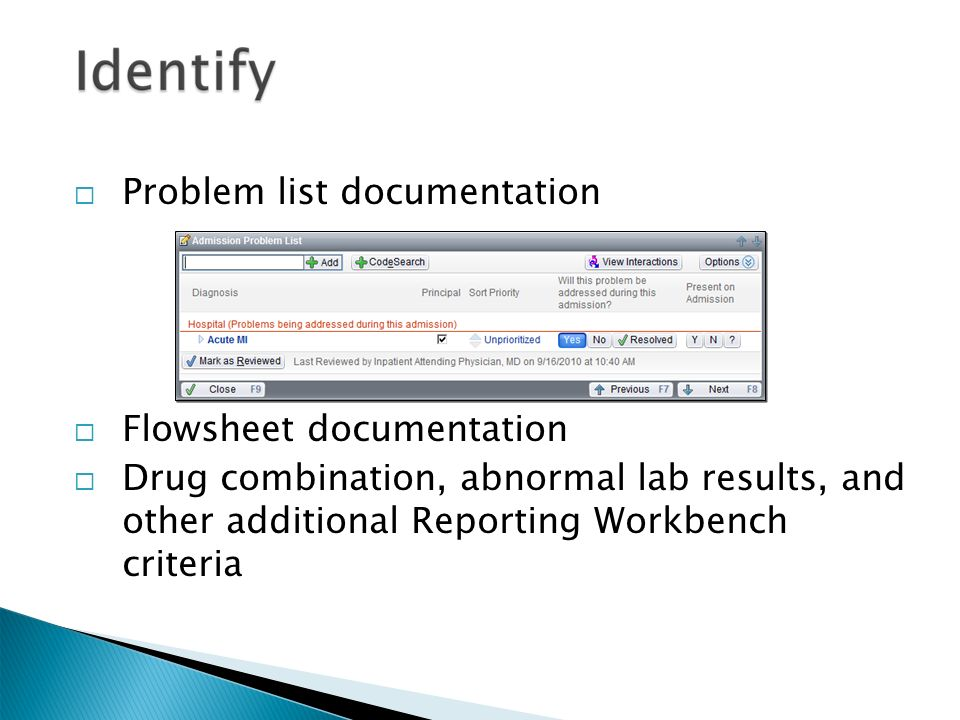  Problem list documentation  Flowsheet documentation  Drug combination, abnormal lab results, and other additional Reporting Workbench criteria