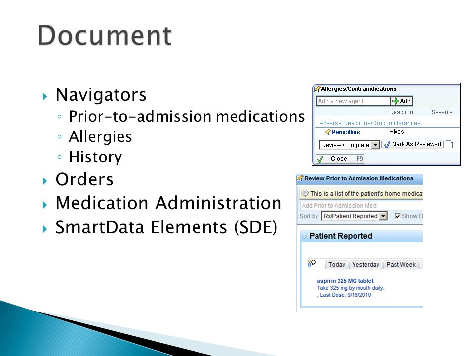  Navigators ◦ Prior-to-admission medications ◦ Allergies ◦ History  Orders  Medication Administration  SmartData Elements (SDE)