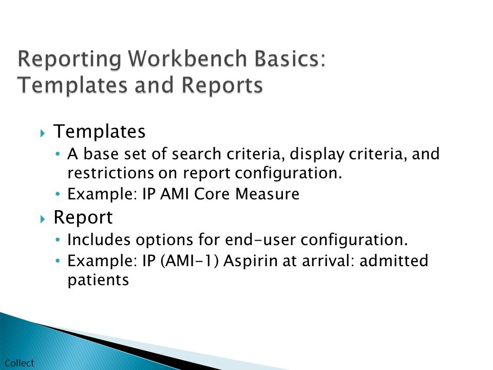  Templates A base set of search criteria, display criteria, and restrictions on report configuration.