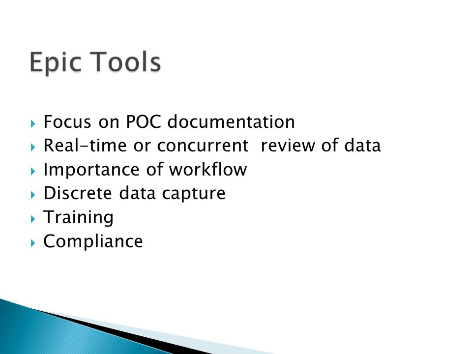  Focus on POC documentation  Real-time or concurrent review of data  Importance of workflow  Discrete data capture  Training  Compliance