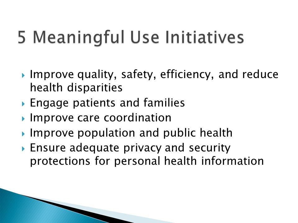  Improve quality, safety, efficiency, and reduce health disparities  Engage patients and families  Improve care coordination  Improve population and public health  Ensure adequate privacy and security protections for personal health information