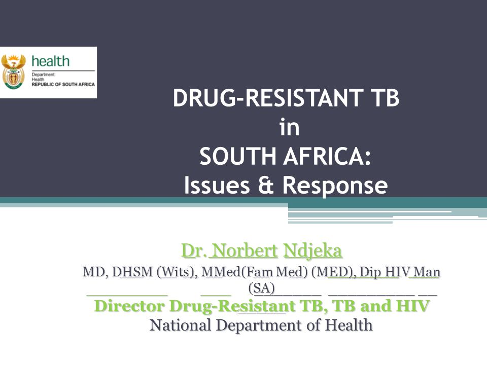 DRUG-RESISTANT TB in SOUTH AFRICA: Issues & Response _ ______ _____ _ ______ _____ ___ __ __ __ __ __ _______ ___ ________ ___ _______ _________ __ _____ ___ __ __ __ __ __ _______ ___ ________ ___ _______ _________ __ _____ Dr.