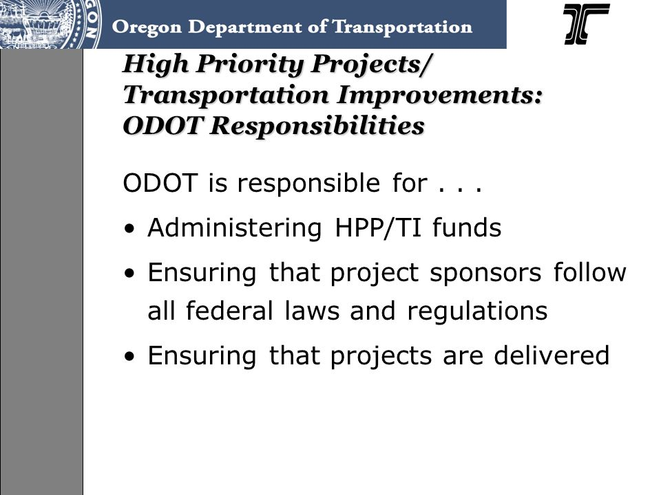 High Priority Projects/ Transportation Improvements: ODOT Responsibilities ODOT is responsible for...