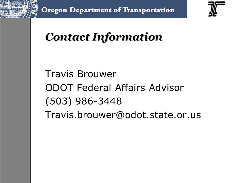 Contact Information Travis Brouwer ODOT Federal Affairs Advisor (503)
