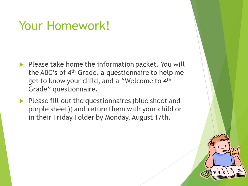 Your Homework.  Please take home the information packet.