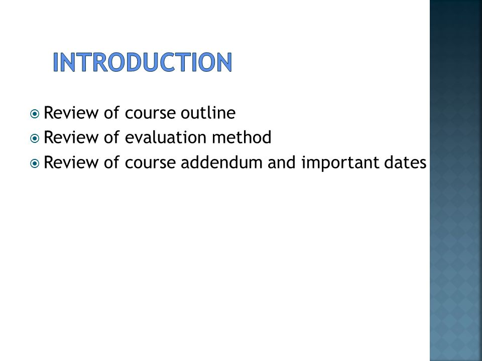  Review of course outline  Review of evaluation method  Review of course addendum and important dates