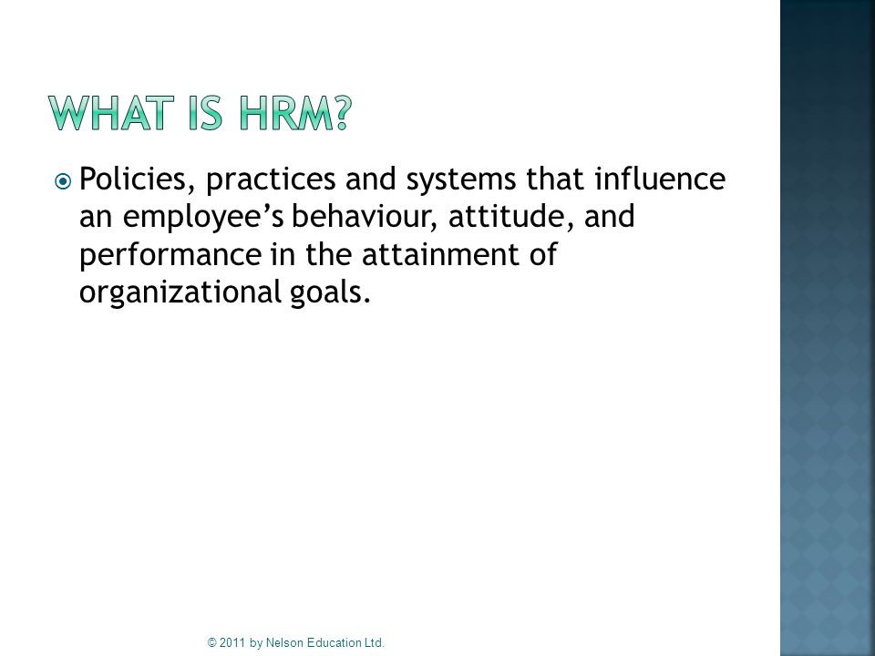  Policies, practices and systems that influence an employee's behaviour, attitude, and performance in the attainment of organizational goals.