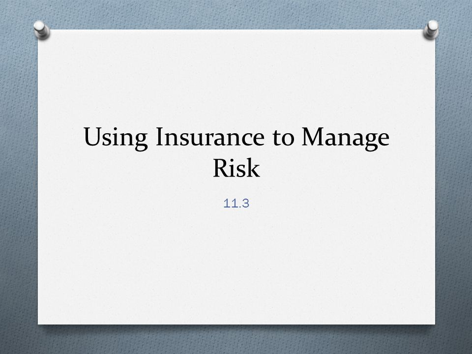 Using Insurance to Manage Risk 11.3