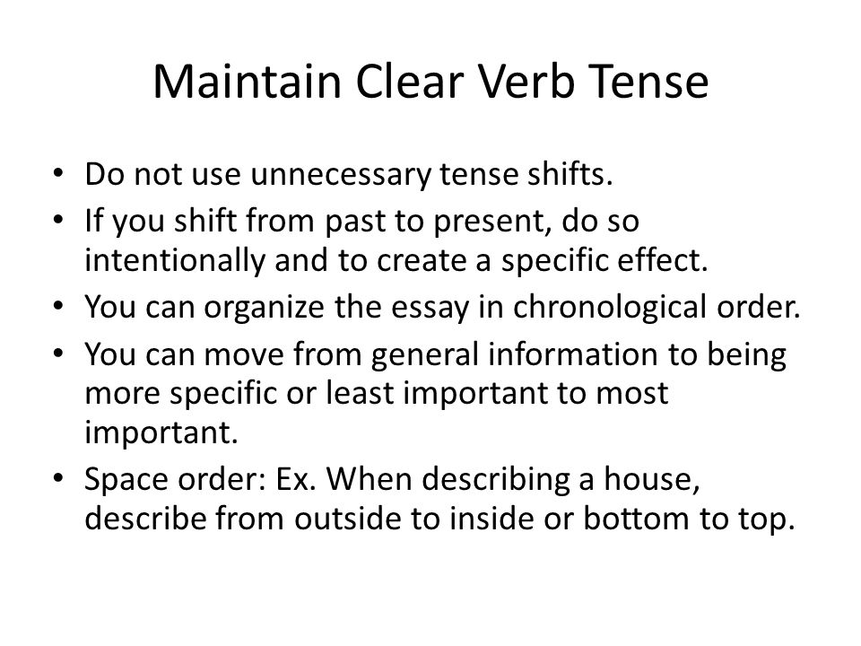 Maintain Clear Verb Tense Do not use unnecessary tense shifts.
