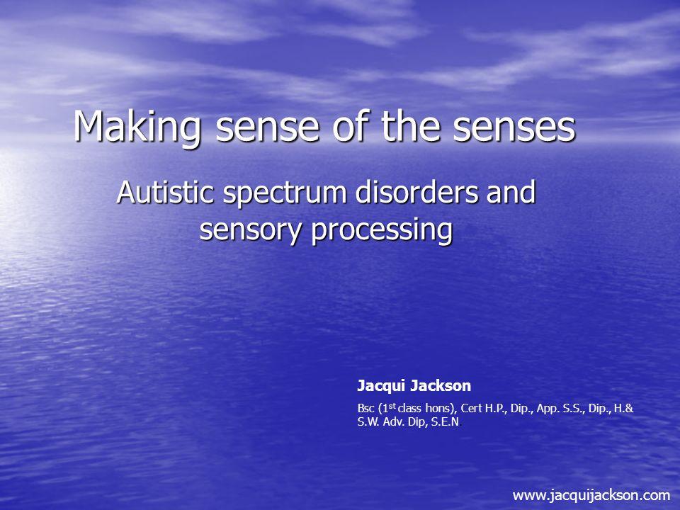 Making sense of the senses Autistic spectrum disorders and