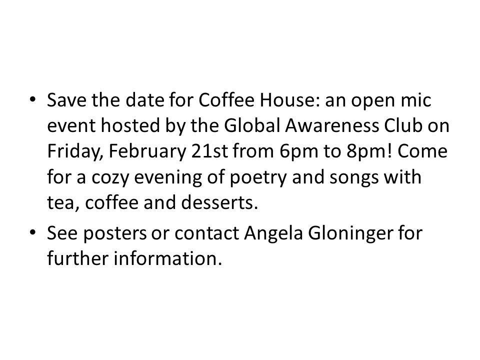 Save the date for Coffee House: an open mic event hosted by the Global Awareness Club on Friday, February 21st from 6pm to 8pm.