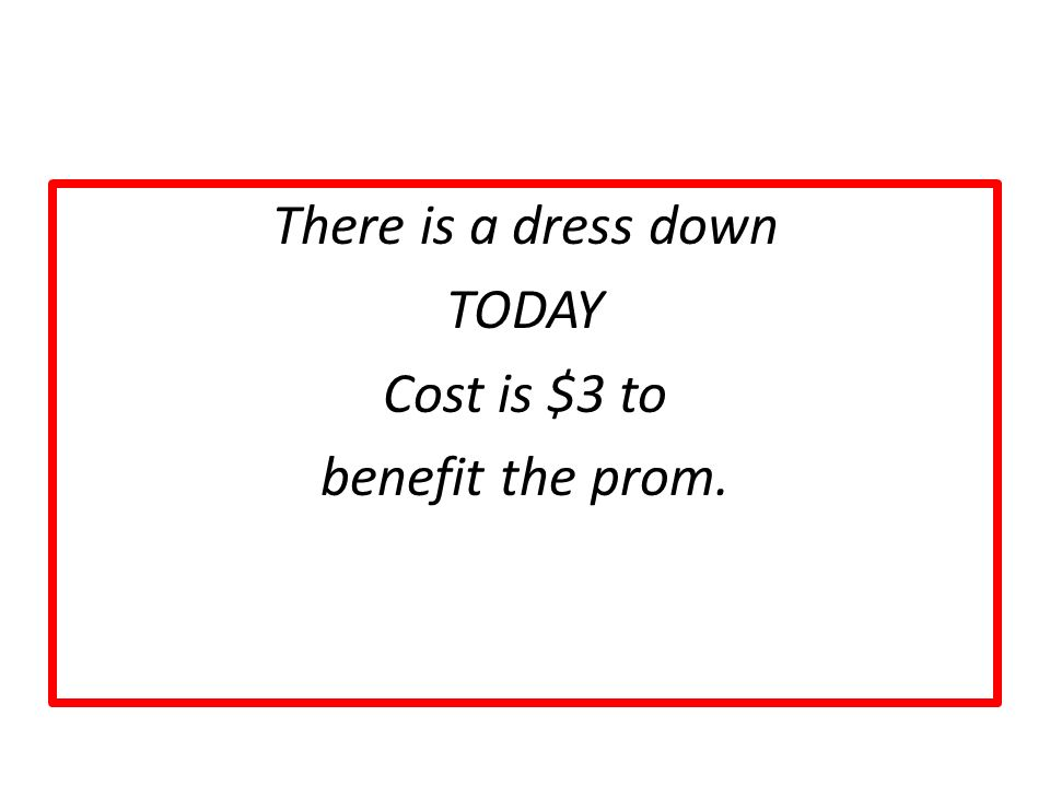 There is a dress down TODAY Cost is $3 to benefit the prom.