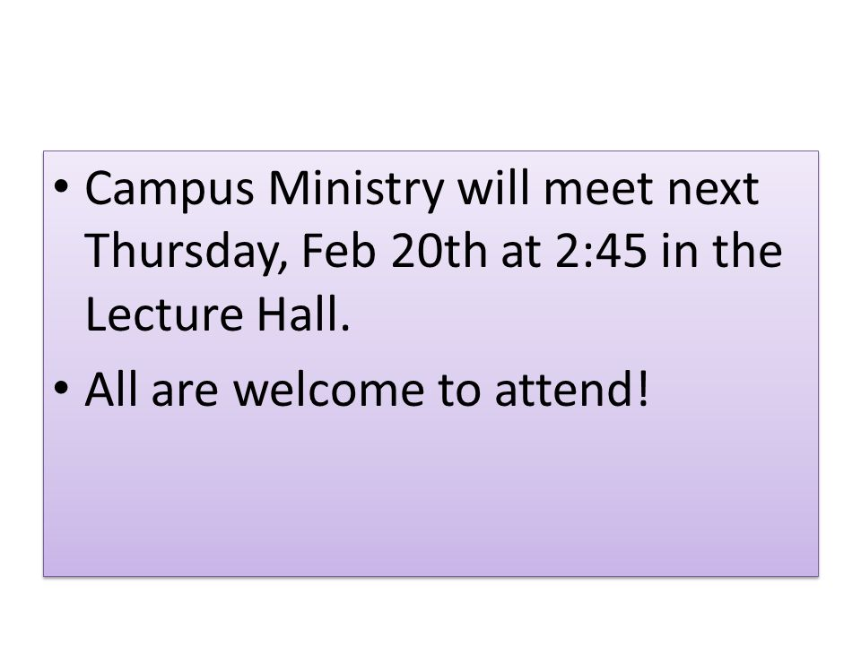 Campus Ministry will meet next Thursday, Feb 20th at 2:45 in the Lecture Hall.