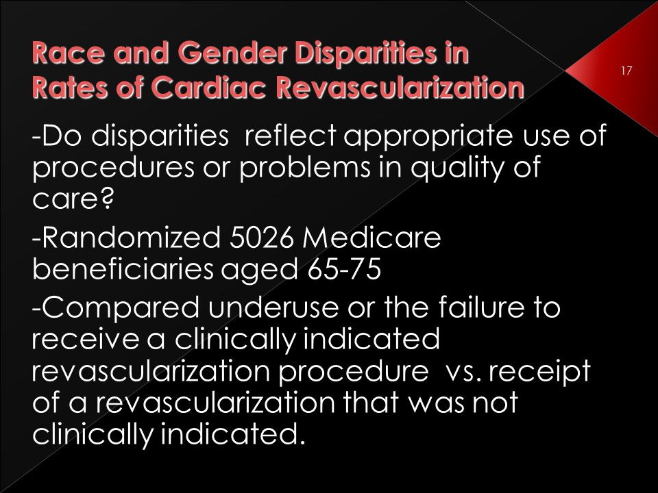 17 Race and Gender Disparities in Rates of Cardiac Revascularization -Do disparities reflect appropriate use of procedures or problems in quality of care.