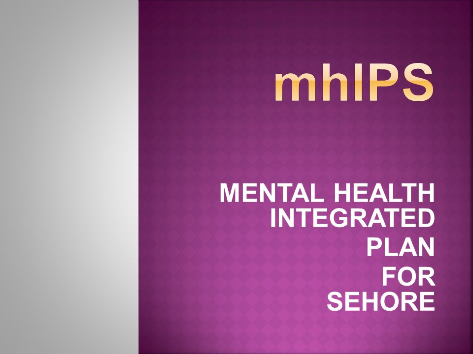 MENTAL HEALTH INTEGRATED PLAN FOR SEHORE