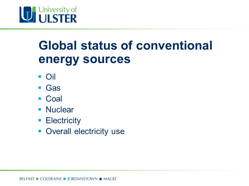 Global status of conventional energy sources  Oil  Gas  Coal  Nuclear  Electricity  Overall electricity use