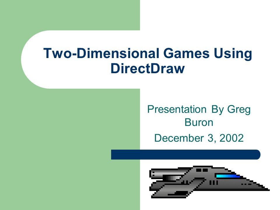 Two-Dimensional Games Using DirectDraw Presentation By Greg