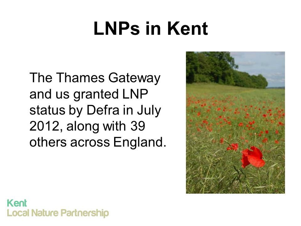 LNPs in Kent The Thames Gateway and us granted LNP status by Defra in July 2012, along with 39 others across England.