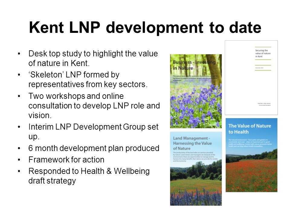 Kent LNP development to date Desk top study to highlight the value of nature in Kent.
