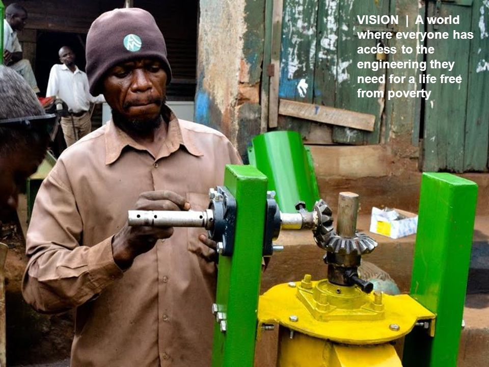VISION | A world where everyone has access to the engineering they need for a life free from poverty