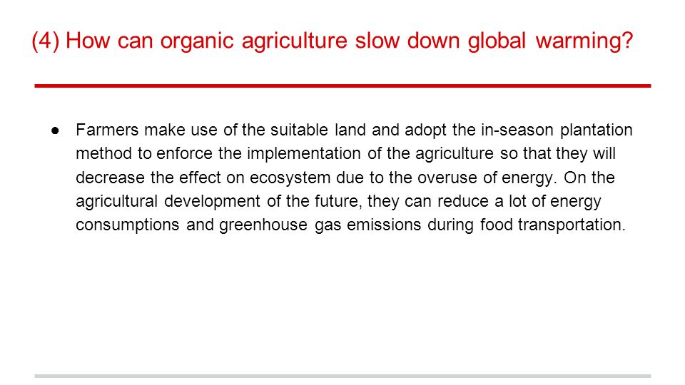 (4) How can organic agriculture slow down global warming.