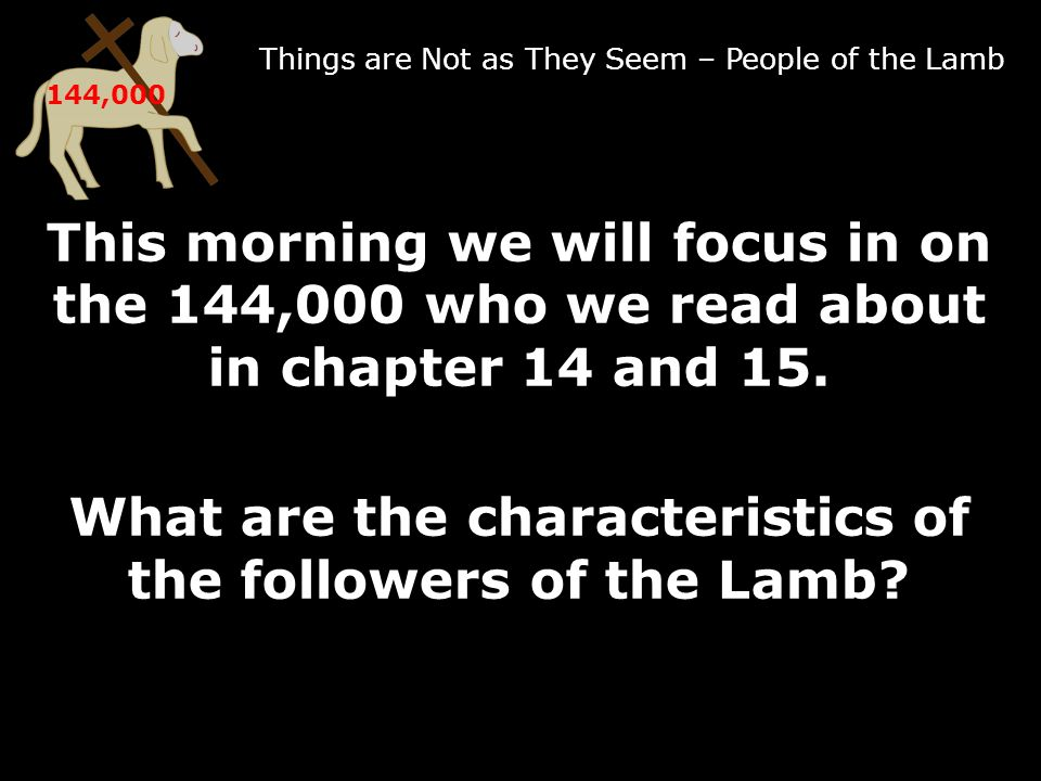 Things are Not as They Seem – People of the Lamb 144,000 Sometimes