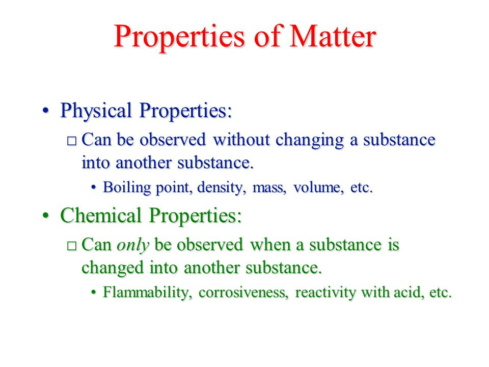 Properties of Matter Physical Properties:Physical Properties: □ Can be observed without changing a substance into another substance.