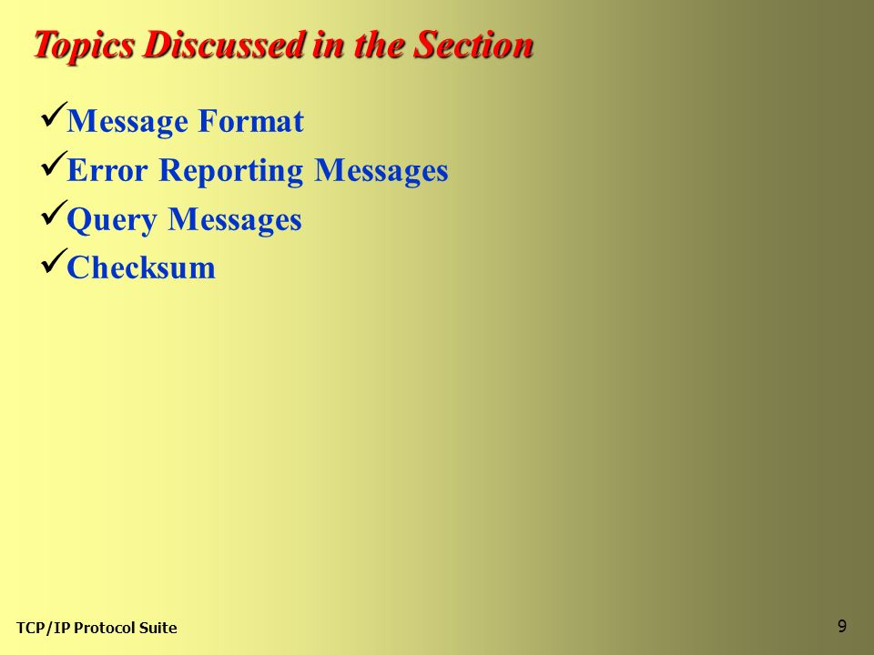 TCP/IP Protocol Suite 9 Topics Discussed in the Section Message Format Error Reporting Messages Query Messages Checksum